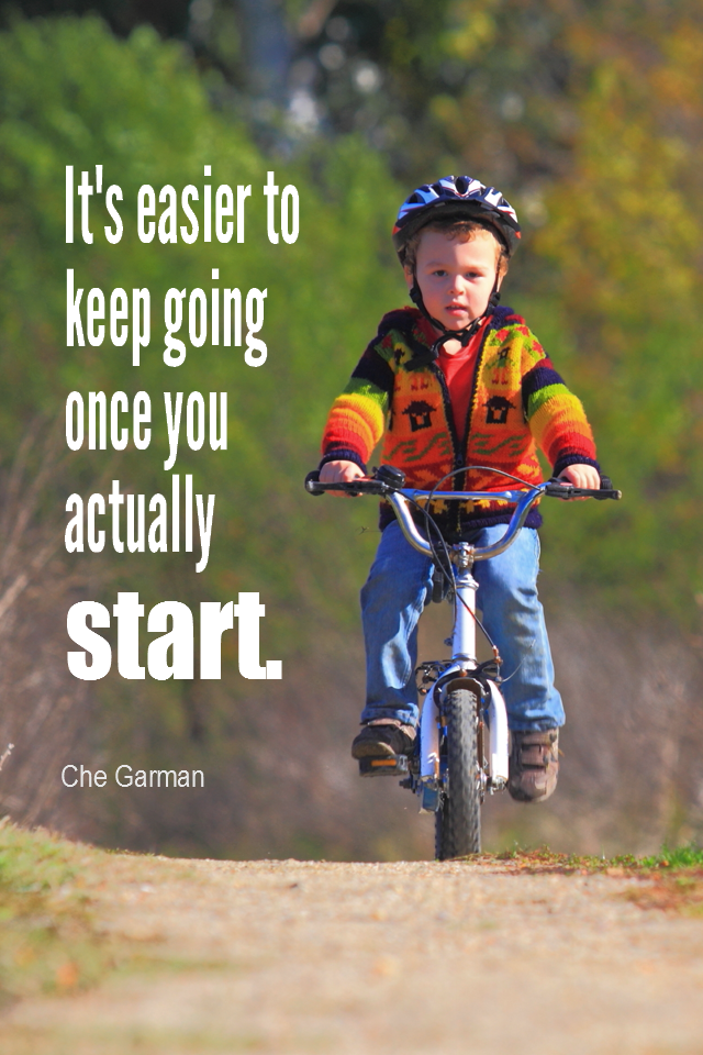 visual quote - image quotation for ACTION - It's easier to keep going once you actually start. – Che Garman