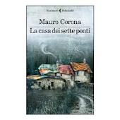 """Mauro Corona """"La casa dei sette ponti"""""""