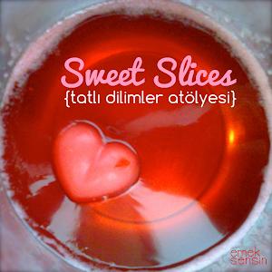 Sweet Slices {tatlı dilimler atölyesi}