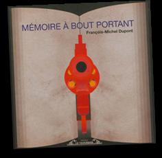 """François-Michel Dupont, """" Mémoire à bout portant"""""""