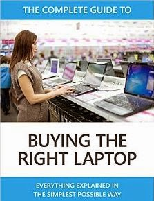 The Complete Guide to Buying the Right Laptop: Everything explained in the simplest possible way