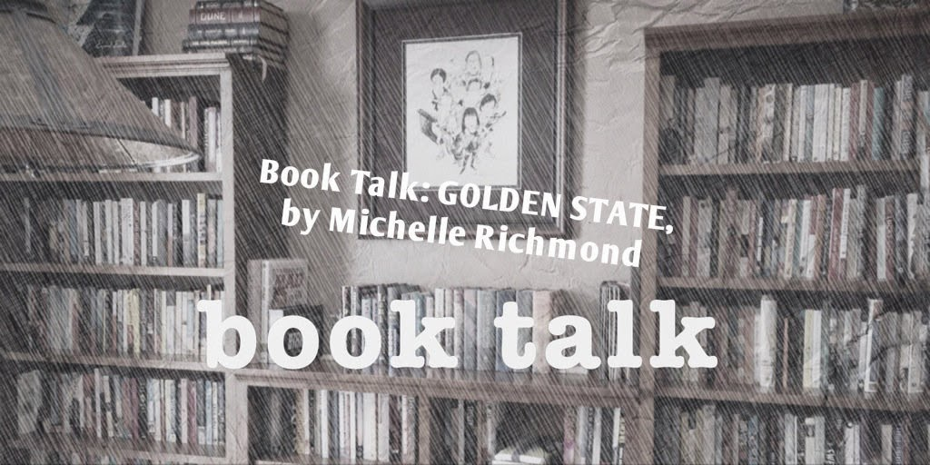 Book Talk: GOLDEN STATE by Michelle Richmond, at The 3 R's Blog