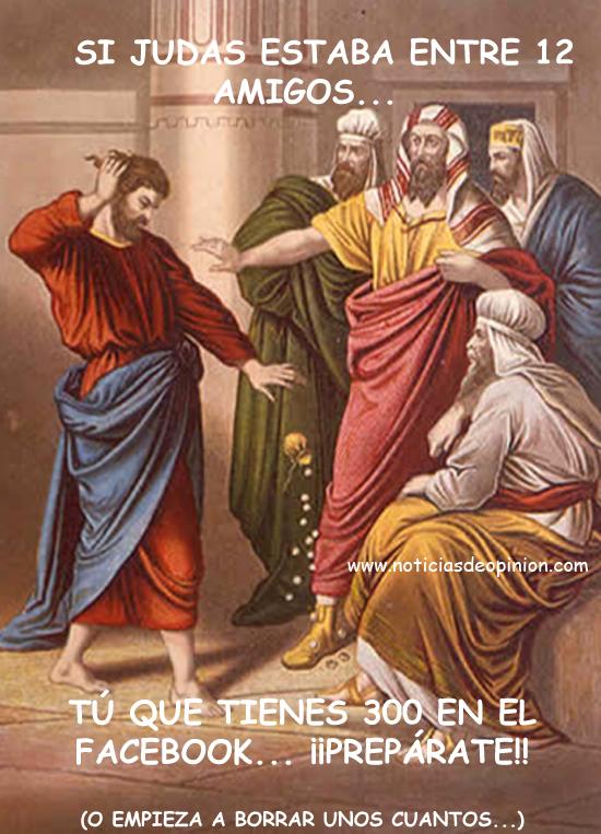 Si Judas estaba entre 12 amigos... tú que tienes 300, ¡¡prepárate!!