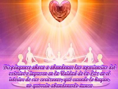 Dispónganse ahora a abandonar las apariencias del exterior e ingresen en la Unidad de la Luz en el interior de sus corazones.