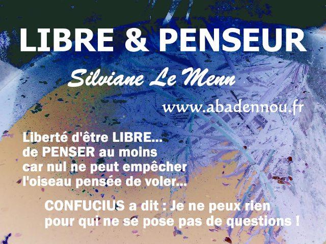 LIBRE et PENSEUR - Silviane Le Menn - www.abadennou.fr