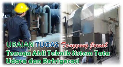 Uraian Tugas Dan Tanggung Jawab Tenaga Ahli Teknik Sistem Tata Udara dan Refrigerasi.
