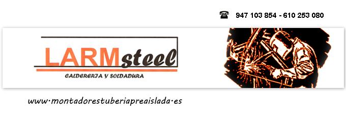 LARM STEEL, Instaladores de tuberías preaisladas, calderería y soldadura.