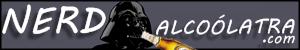 O Blog do Nerd Alcoólatra