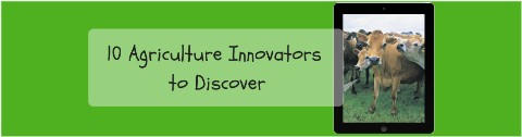 10 Agriculture Innovators to Discover
