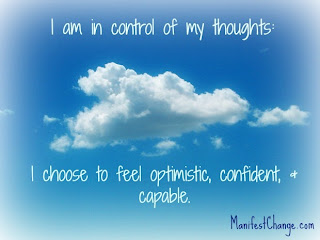 Affirmation: I am in control of my thoughts: I choose to feel optimistic, confident, and capable.