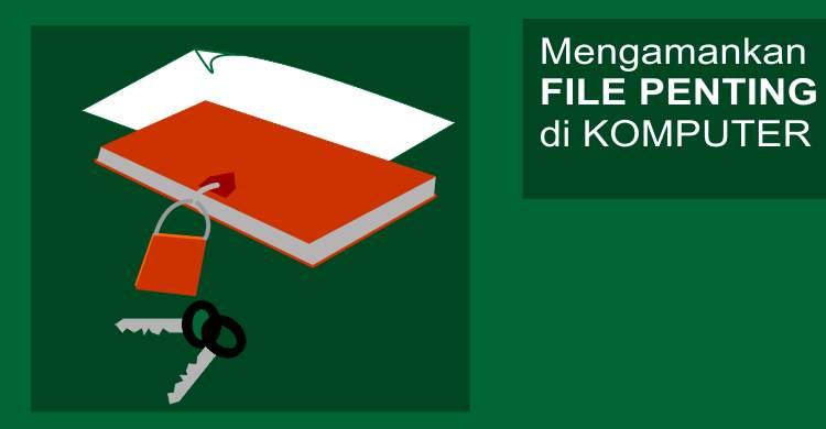 Langkah Mudah Mengamankan File Penting