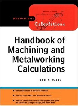 Handbook of Machining and Metalworking Calculations Ronald Walsh