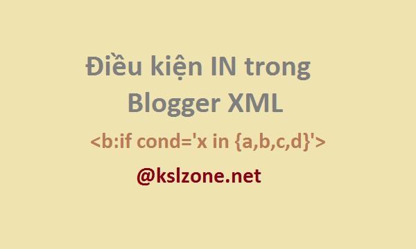 Điều kiện IN so sánh dải giá trị trong Blogger XML