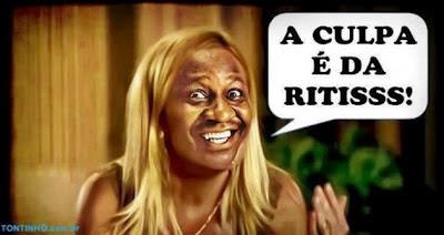 é tudo culpa da Ritis, Ritiss, Ritisss, Mussum, Carminha, Rita, Meme é tudo culpa da Rita