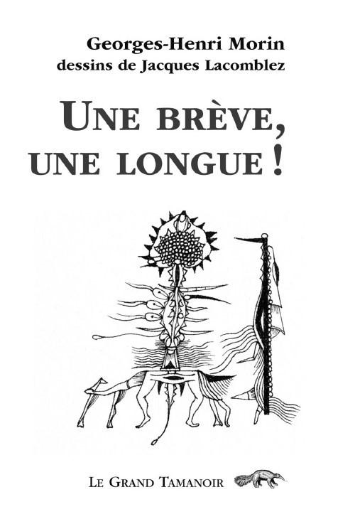 Georges-Henri MORIN UNE BRÈVE UNE LONGUE ! Dessins de Jacques LACOMBLEZ Le Grand Tamanoir éditeur