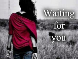 WAITING FOR YOU IN MY LIFE