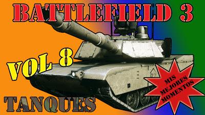Volumen 8 de mi serie Mis Mejores Momentos con Tanques mientras juego a Battlefield 3