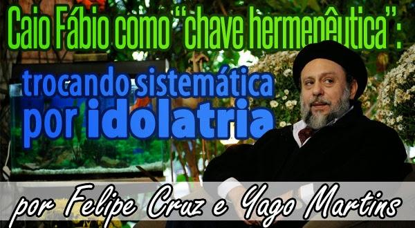 """Caio Fábio como """"chave hermenêutica"""": trocando sistemática por idolatria"""