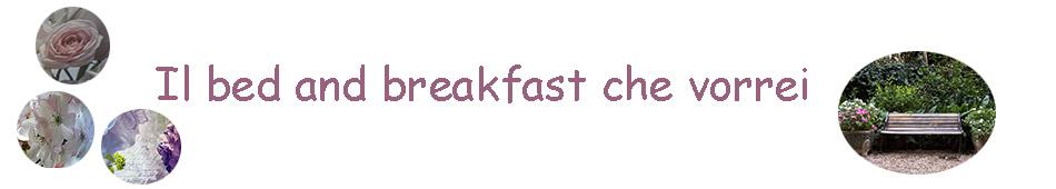 Il Bed and Breakfast che vorrei