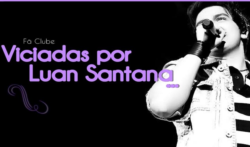 Fã Clube Viciadas Por Luan Santana
