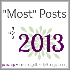 http://www.amongstlovelythings.com/2013/12/most-posts-of-2013-link-up.html#.UrTnp1Yo6M_