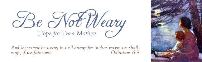 Be Not Weary