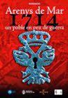 """Exposició """"Arenys de Mar 1714. Un poble en peu de guerra"""""""