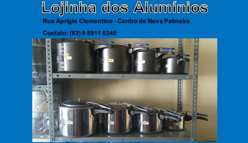 ACESSE A LOJINHA DOS ALUMÍNIOS - a nova opção em utensílios domésticos de Nova Palmeira.
