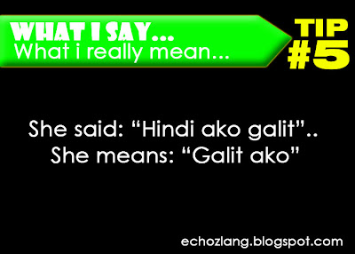 What I Say : What I really mean, Tip 5:  She said: hindi ako galit, She means: galit ako