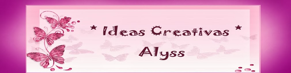* Ideas Creativas  Alyss *
