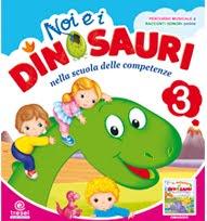 Noi e i Dinosauri 3-4-5