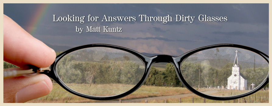 Looking for Answers Through Dirty Glasses