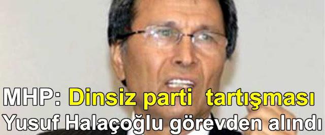 MHP Dinsiz parti tartismasi Yusuf Halacoglu gorevden alindi