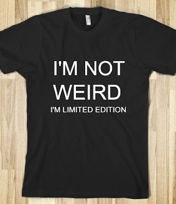 I'm not weird! I' limited edition