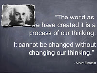 The world as we have created it is a process of our thinking. It cannot be changed without changing or thinking.""