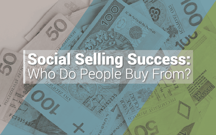 Social Selling Success: Who Do People Buy From?