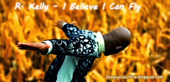 KELLY R - I BELIEVE I CAN FLY LYRICS