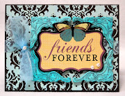 Friends Forever card. I love how elegant this card turned out.