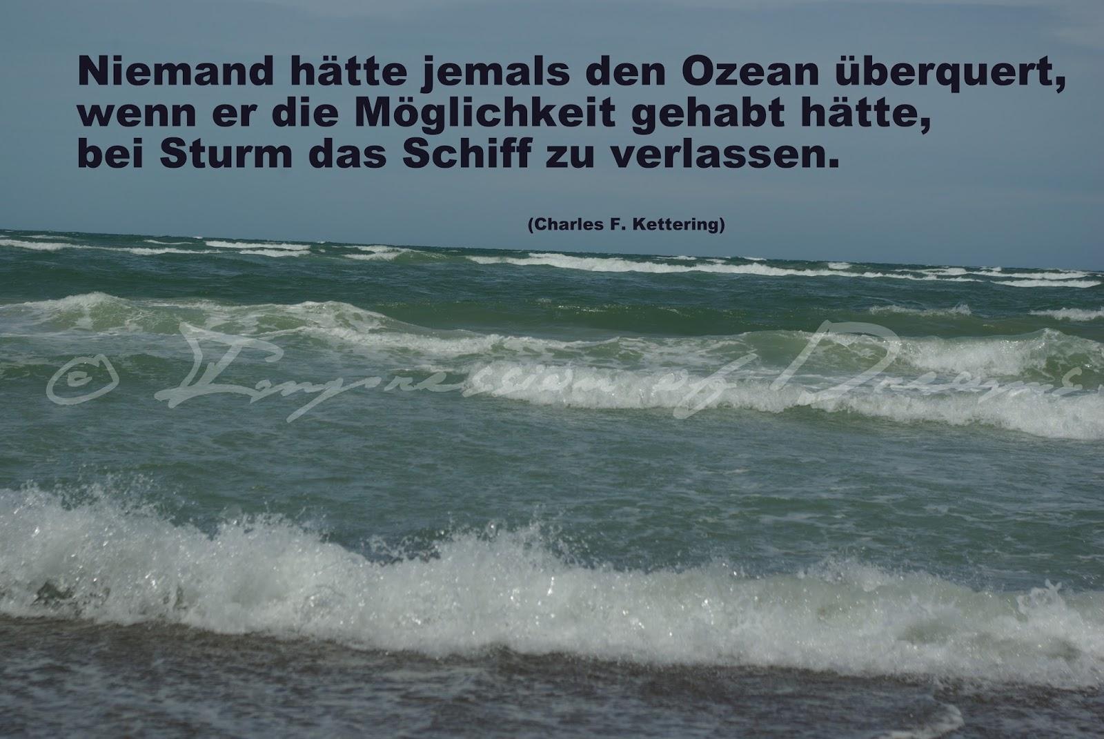 Niemand hätte jemals den Ozean überquert, wenn er die Möglichkeit gehabt hätte, bei Sturm das Schiff zu verlassen.