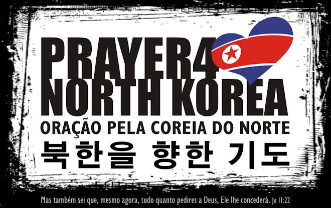 Prayer 4 North Korea - Oração pela Coréia do Norte