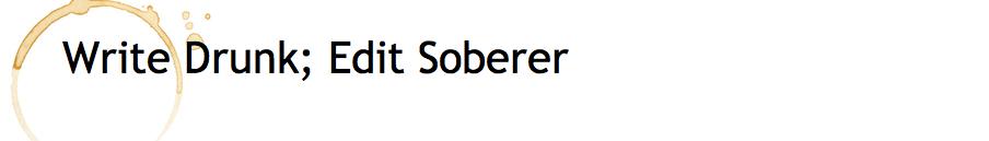Write Drunk; Edit Soberer
