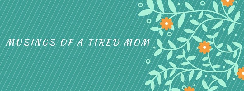 Musings of a tired mom