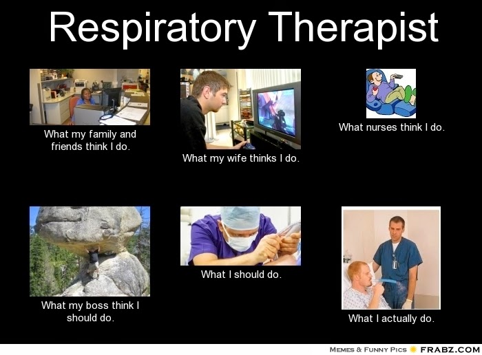 frabz Respiratory Therapist What my family and friends think I do What 3aaf6c jerry dickess may 2015