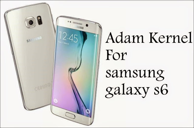 Install Adam Custom kernel on samsung galaxy s6 sm-g920f sm-g920i
