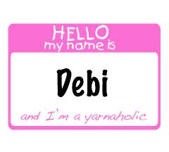 Hello My Name Is Debi & I'm a Yarnaholic!
