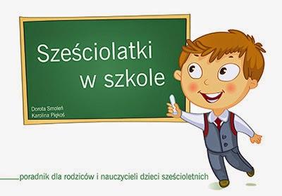 http://blizejprzedszkola.pl/wydawnictwo/?4,szesciolatki-w-szkole-poradnik-dla-rodzicow-i-nauczycieli-dzieci-szescioletnich