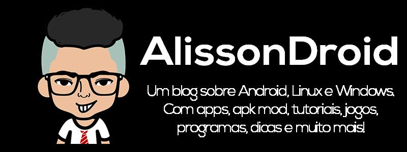 AlissonDroid -  Apps, Jogos, Tutoriais, Apk Mod, Roms, Temas.