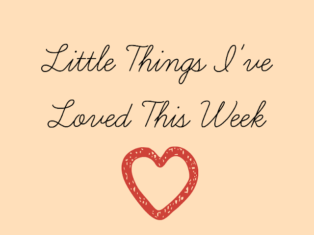 Little Things I've Loved This Week