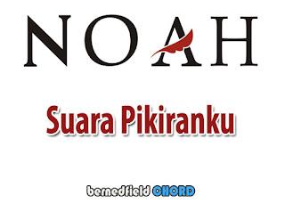 Lirik dan Chord(Kunci Gitar) Noah ~ Suara Pikiranku