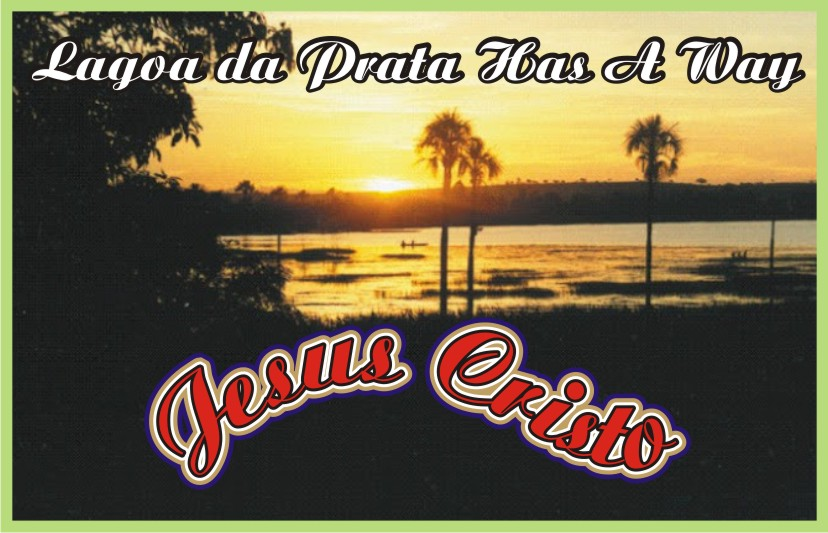 Lagoa da Prata Has A Way Jesus Christ